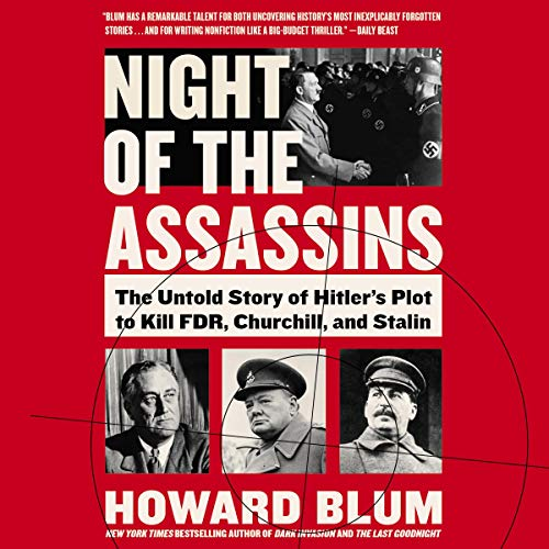 Night of the Assassins: The Untold Story of Hitler's Plot to Kill FDR, Churchill, and Stalin [Audiobook]
