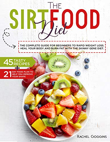 The SirtFood Diet: THE complete Guide For Rapid Weight Loss, Heal your Body and Burn Fat With Skinny Gene Diet