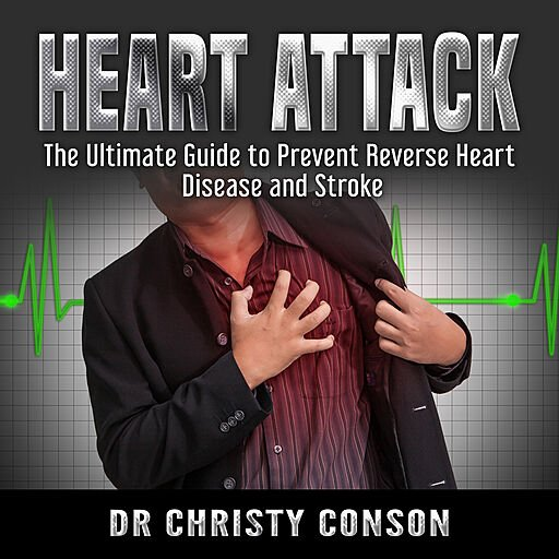 Heart Attack: The Ultimate Guide to Prevent Reverse Heart Disease and Stroke (Audiobook)