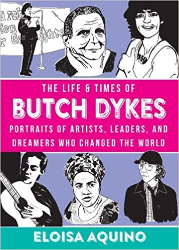 The Life and Times of Butch Dykes: Portraits of Artists, Leaders, and Dreamers Who Changed the World
