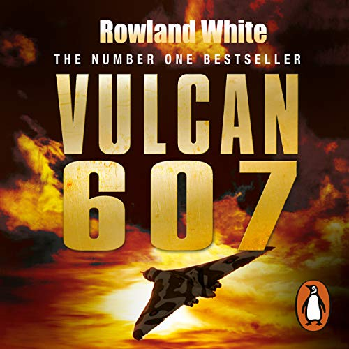 Vulcan 607: The Epic Story of the Most Remarkable British Air Attack Since WWII [Audiobook]