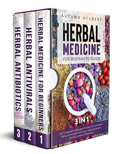 The Herbal Medicine for Beginners Guide [3 In 1]: How To Upgrade And Strengthen Your Body Using Herbalism