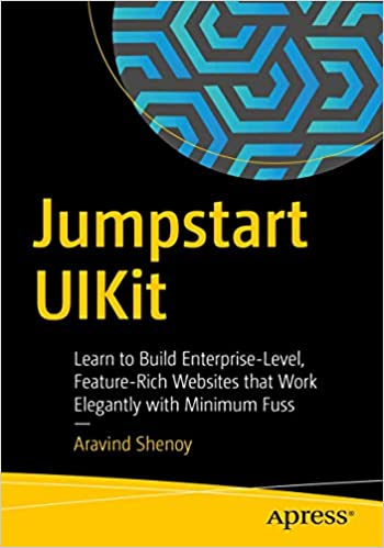 Jumpstart UIKit: Learn to Build Enterprise Level, Feature Rich Websites that Work Elegantly with Minimum Fuss