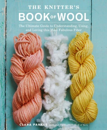 The Knitter's Book of Wool: The Ultimate Guide to Understanding, Using, and Loving this Most Fabulous Fiber (AZW3)