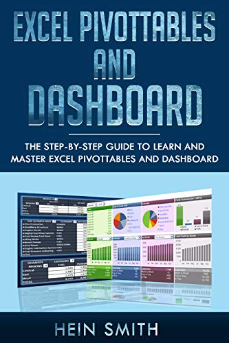 Excel PivotTables and Dashboard: The step by step guide to learn and master Excel PivotTables and dashboard