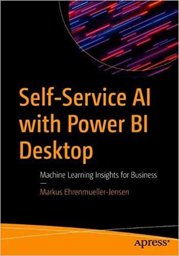 Self Service AI with Power BI Desktop: Machine Learning Insights for Business