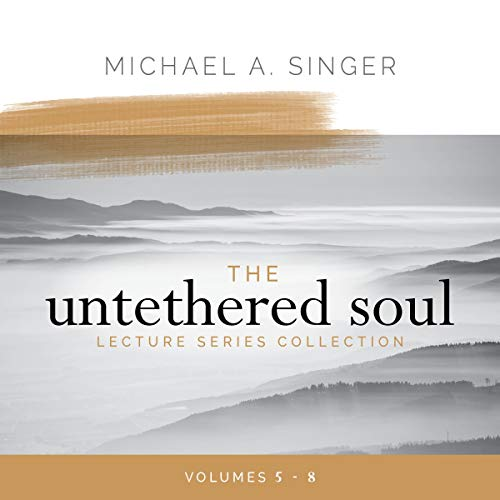 The Untethered Soul Lecture Series Collection, Volumes 5 8 [Audiobook]