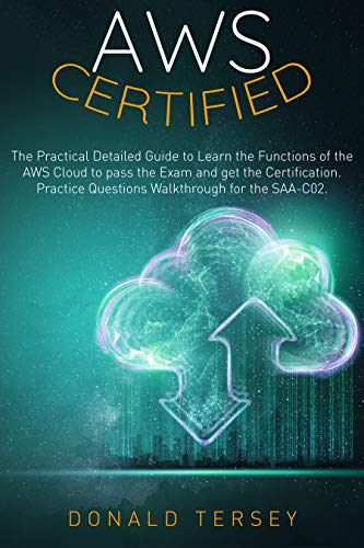 AWS CERTIFIED: The Practical Detailed Guide to Learn the Functions of the AWS Cloud to pass the exam and get the Certification