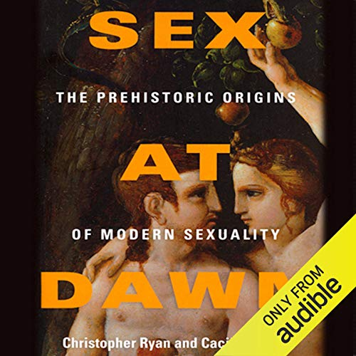 Sex at Dawn: How We Mate, Why We Stray, and What It Means for Modern Relationships [Audiobook]