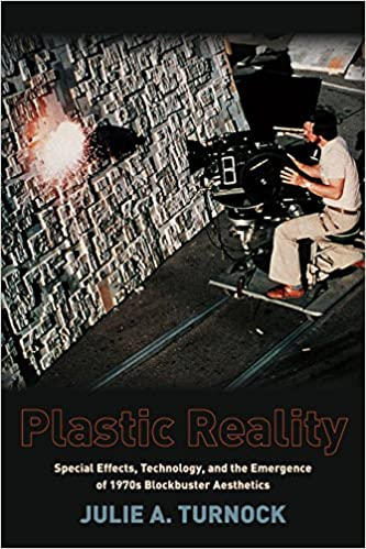 Plastic Reality: Special Effects, Technology, and the Emergence of 1970s Blockbuster Aesthetics (EPUB)
