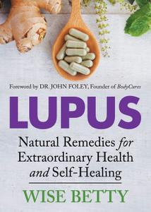 Lupus: Natural Remedies for Extraordinary Health and Self Healing