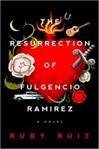 The Resurrection of Fulgencio Ramirez by Rudy Ruiz