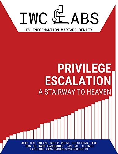 Privilege Escalation: A Stairway to Heaven (IWC Labs Attack Book 4)