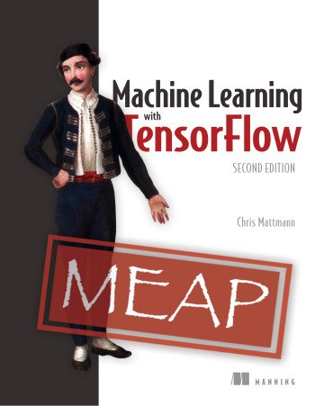 Machine Learning with TensorFlow, 2nd Edition