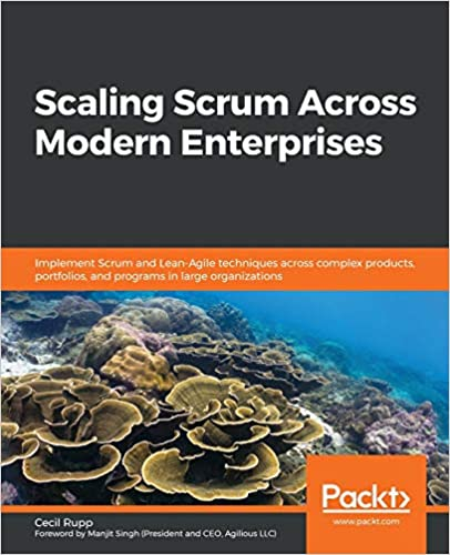 Scaling Scrum Across Modern Enterprises: Implement Scrum and Lean Agile techniques across complex products