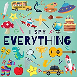 I Spy Everything: A Fun Guessing Game Picture Book for Kids Ages 2 5 (I Spy Books for Kids 2)