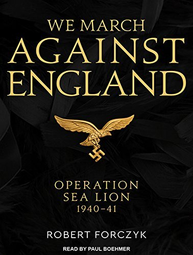 We March Against England: Operation Sea Lion, 1940-41 [Audiobook]