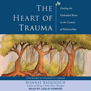 The Heart of Trauma: Healing the Embodied Brain in the Context of Relationships [Audiobook]