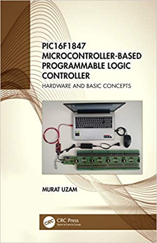 PIC16F1847 Microcontroller Based Programmable Logic Controller: Hardware and Basic Concepts