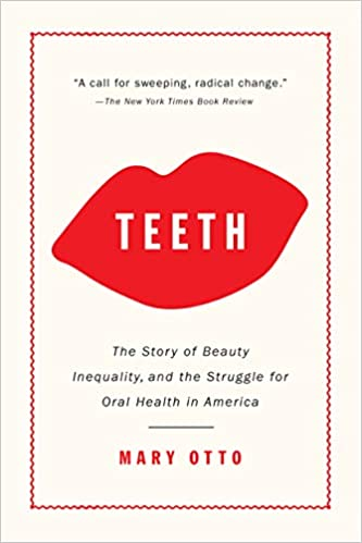 Teeth: The Story of Beauty, Inequality, and the Struggle for Oral Health in America (PDF)