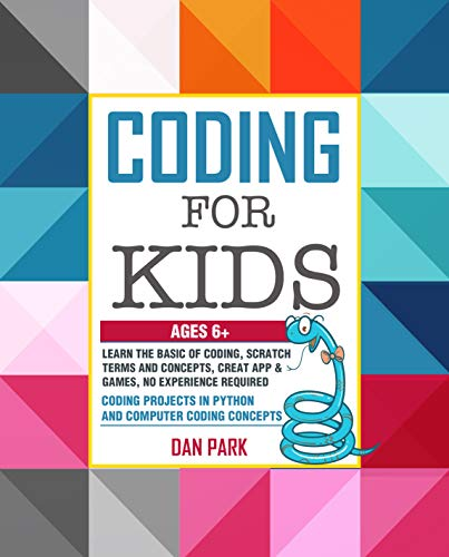 CODING FOR KIDS: Learn the Basic of Coding, Scratch terms and concepts, Creat App and Games, No Experience Required