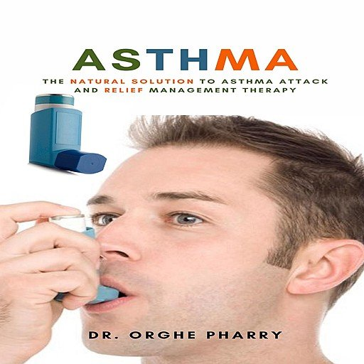 Asthma: The Natural Solution to Asthma Attack and Relief Management Therapy (Audiobook)