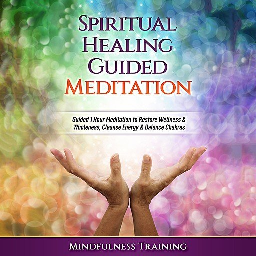 Spiritual Healing Guided Meditation: Guided 1 Hour Hypnosis to Restore Wellness & Wholeness, Cleanse Energy, & Balance Chakras