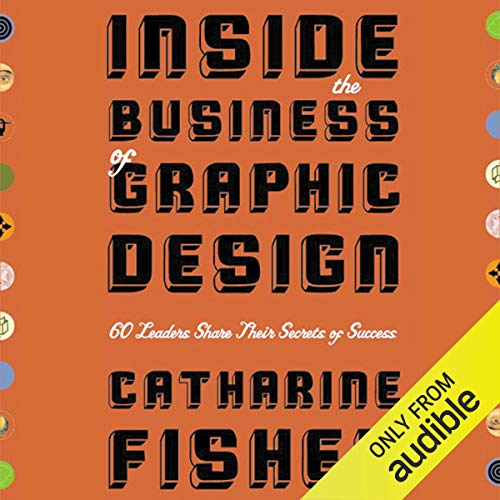 Inside the Business of Graphic Design: 60 Leaders Share Their Secrets of Success [Audiobook]