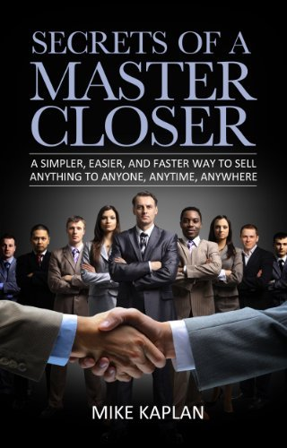Secrets of a Master Closer: A Simpler, Easier, and Faster Way to Sell Anything to Anyone, Anytime, Anywhere