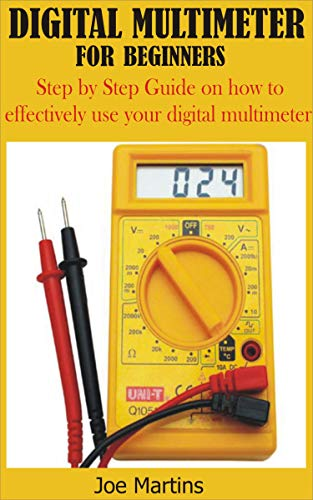 DIGITAL MULTIMETER FOR BEGINNERS: Step by Step Guide on how to effectively use your digital multimeter