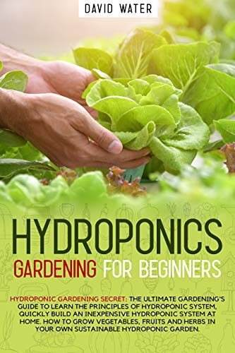 Hydroponics Gardening for Beginners: The ultimate guide to learn the principles of hydroponics system quickly