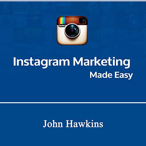 Instagram Marketing Made Easy: Attract Hyper Targeted Instagram Followers, Convert Followers to Paying Customers...