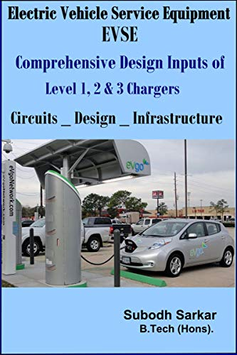 Electric Vehicle Service Equipment   EVSE   Comprehensive Design Inputs of Level 1,2 & 3 Chargers