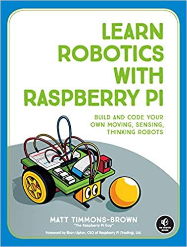 Learn Robotics with Raspberry Pi: Build and Code Your Own Moving, Sensing, Thinking Robots (True MOBI)