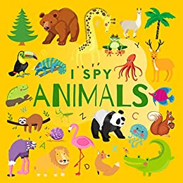 I Spy Animals: A Fun Guessing Game Picture Book for Kids Ages 2 5 (I Spy Books for Kids 1)