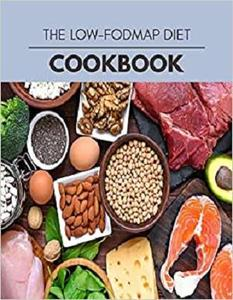 The Low fodmap Diet Cookbook: Easy and Delicious for Weight Loss Fast, Healthy Living, Reset your Metabolism