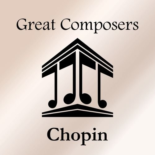 Frederic Chopin   Great Composers: Chopin (2020)