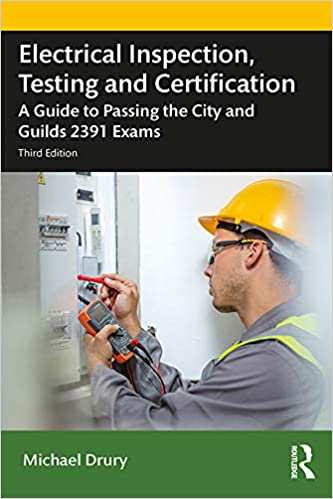 Electrical Inspection, Testing and Certification: A Guide to Passing the City and Guilds 2391 Exams, 3rd Edition