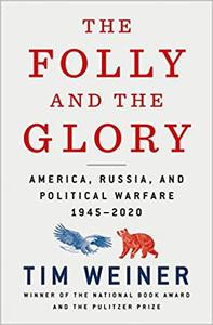 The Folly and the Glory: America, Russia, and Political Warfare 1945-2020