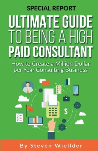 Ultimate Guide To Being a High Paid Consultant