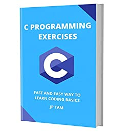 C Programming Exercises: Fast And Easy Way To Learn Coding Basics