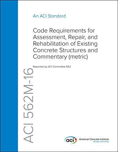 ACI 562M 16: Code Requirements for Assessment, Repair, and Rehabilitation of Existing Concrete Structures and Commentary
