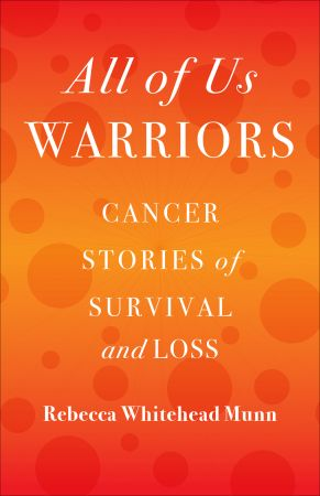 All of Us Warriors: Cancer Stories of Survival and Loss