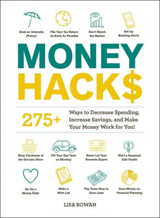 Money Hacks: 275+ Ways to Decrease Spending, Increase Savings, and Make Your Money Work for You! (Hacks)