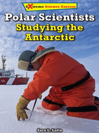 Polar Scientists: Studying the Antarctic (Extreme Science Careers)