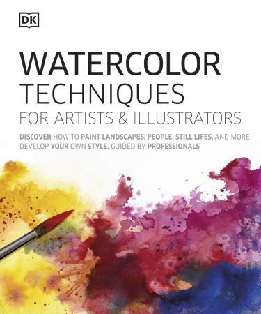 Watercolor Techniques for Artists and Illustrators: Learn How to Paint Landscapes, People, Still Lifes, and More (True PDF)