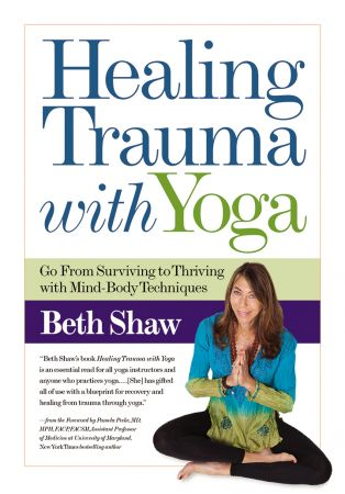 Healing Trauma With Yoga: Go From Surviving to Thriving with Mind Body Techniques