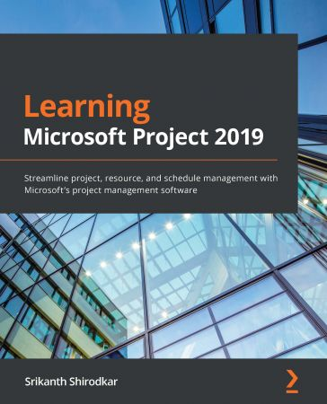 Learn Microsoft Project 2019: Streamline project, resource, and schedule management