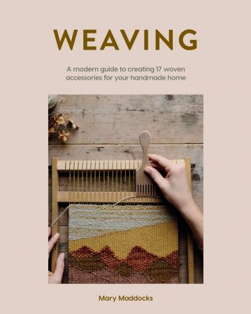 Weaving: A modern guide to creating 17 woven accessories for your handmade home