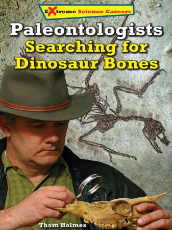 Paleontologists: Searching for Dinosaur Bones (Extreme Science Careers)
